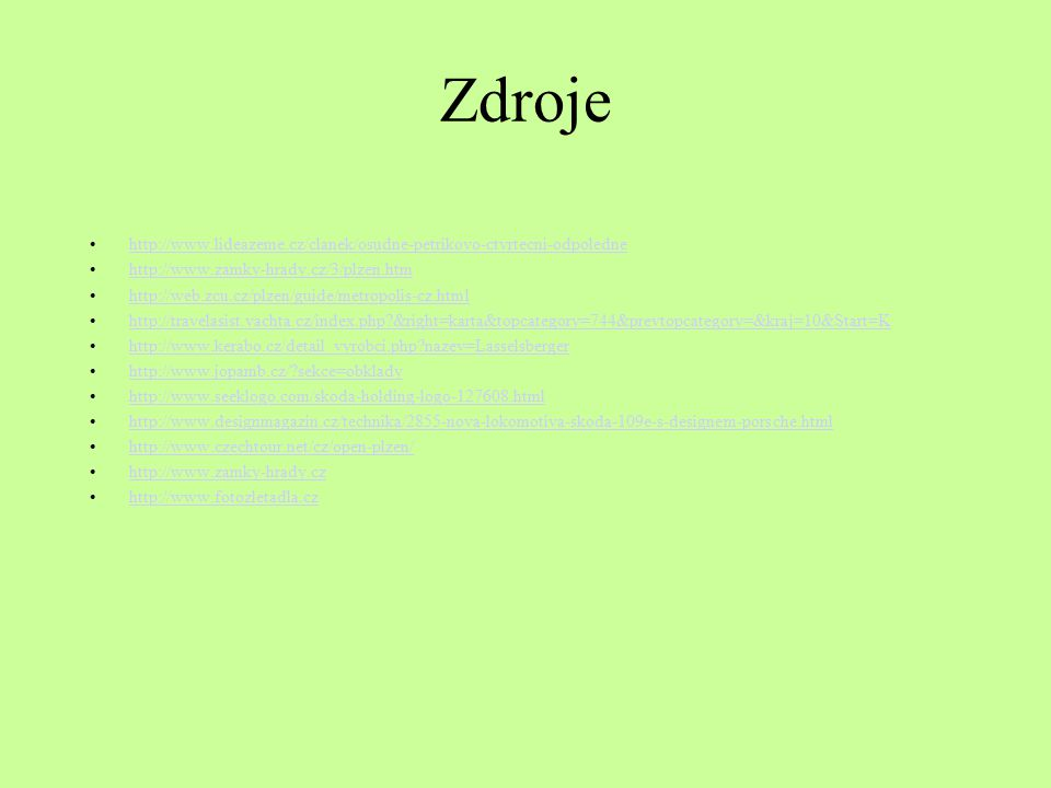 Zdroje http://www.lideazeme.cz/clanek/osudne-petrikovo-ctvrtecni-odpoledne. http://www.zamky-hrady.cz/3/plzen.htm.