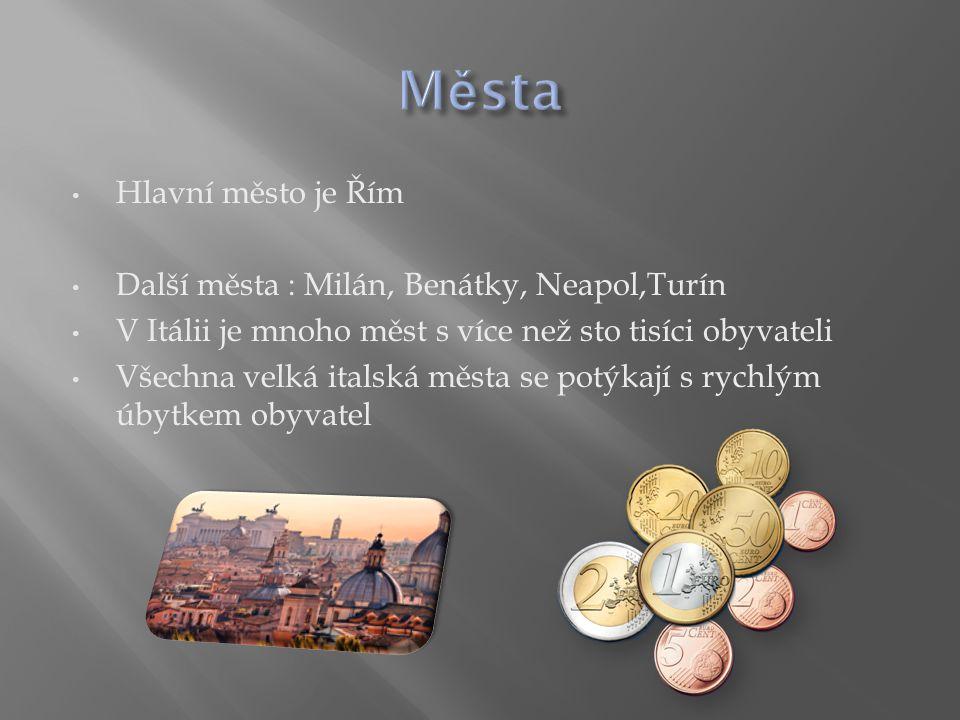 Města Hlavní město je Řím Další města : Milán, Benátky, Neapol,Turín