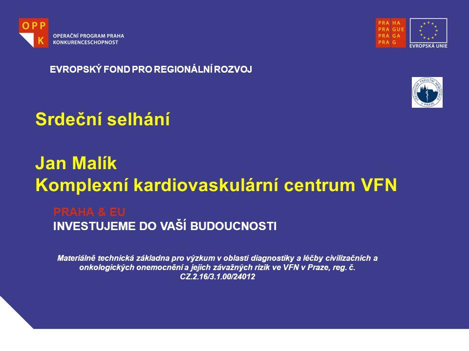 Srdeční selhání Jan Malík Komplexní kardiovaskulární centrum VFN