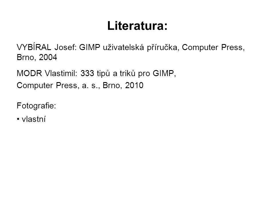 Literatura: VYBÍRAL Josef: GIMP uživatelská příručka, Computer Press, Brno, 2004. MODR Vlastimil: 333 tipů a triků pro GIMP,