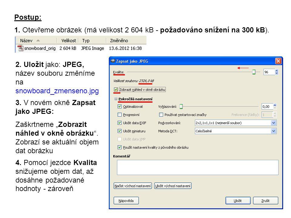 Postup: 1. Otevřeme obrázek (má velikost 2 604 kB - požadováno snížení na 300 kB). 2. Uložit jako: JPEG, název souboru změníme na.