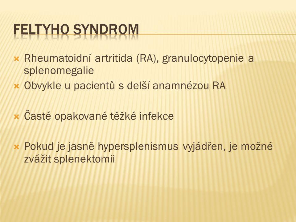 Feltyho Syndrom Rheumatoidní artritida (RA), granulocytopenie a splenomegalie. Obvykle u pacientů s delší anamnézou RA.