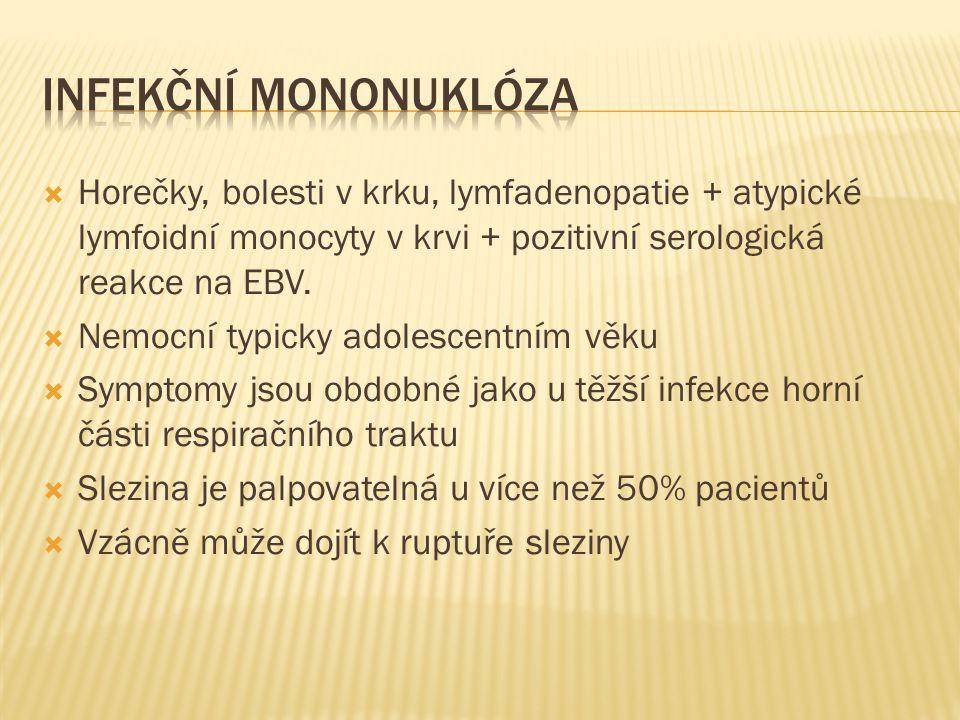 Infekční Mononuklóza Horečky, bolesti v krku, lymfadenopatie + atypické lymfoidní monocyty v krvi + pozitivní serologická reakce na EBV.