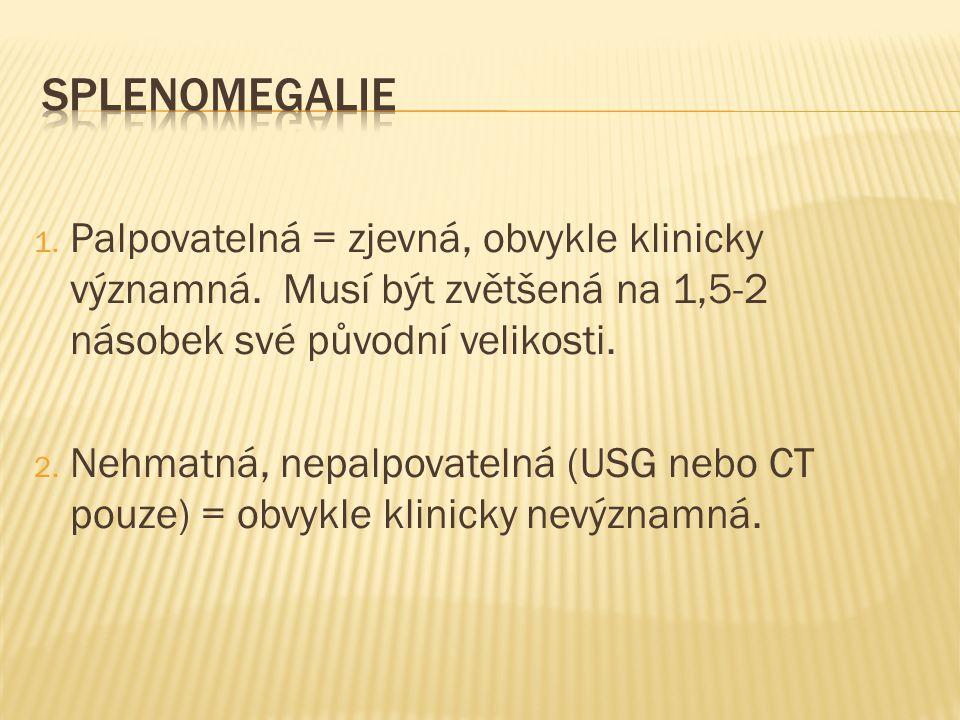Splenomegalie Palpovatelná = zjevná, obvykle klinicky významná. Musí být zvětšená na 1,5-2 násobek své původní velikosti.