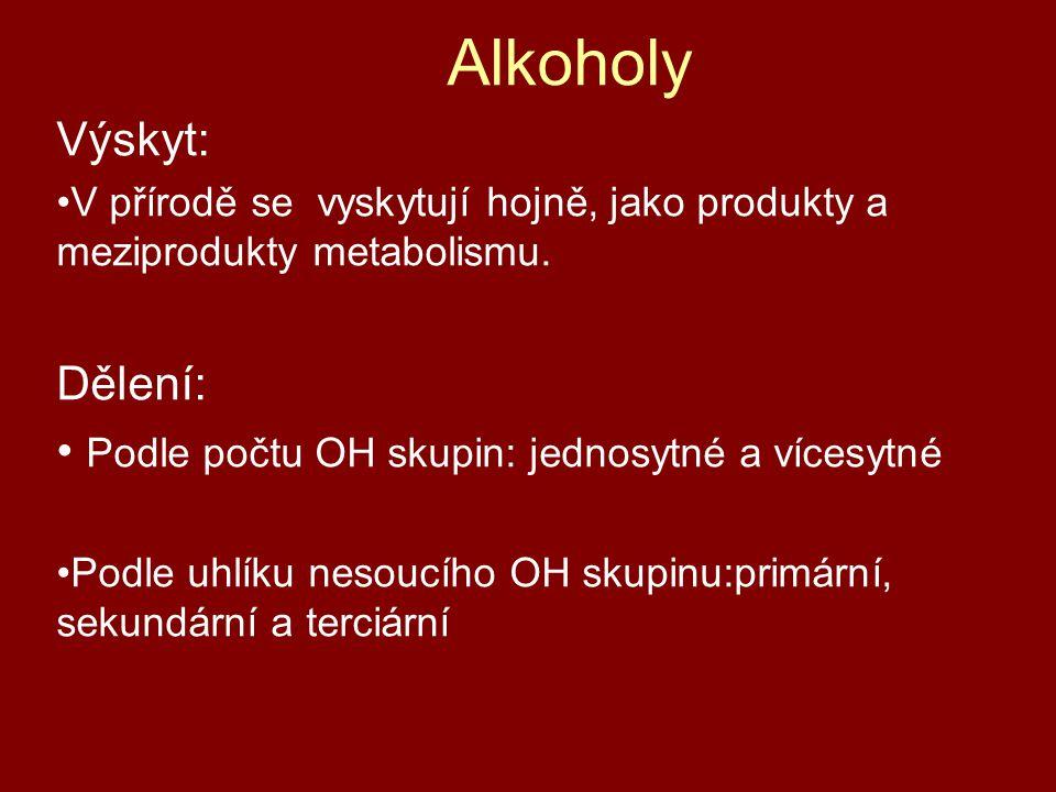 Alkoholy Výskyt: Dělení: Podle počtu OH skupin: jednosytné a vícesytné