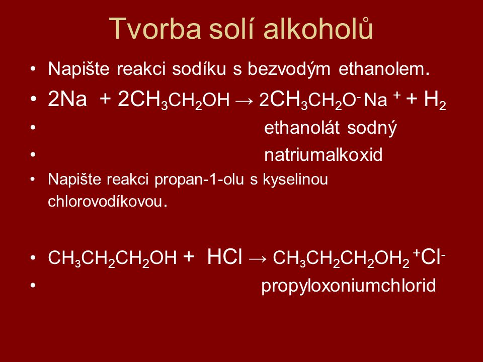 Tvorba solí alkoholů 2Na + 2CH3CH2OH → 2CH3CH2O- Na + + H2