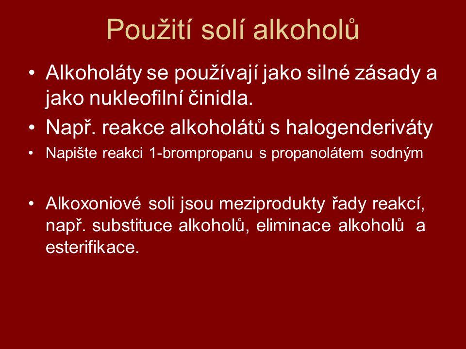 Použití solí alkoholů Alkoholáty se používají jako silné zásady a jako nukleofilní činidla. Např. reakce alkoholátů s halogenderiváty.