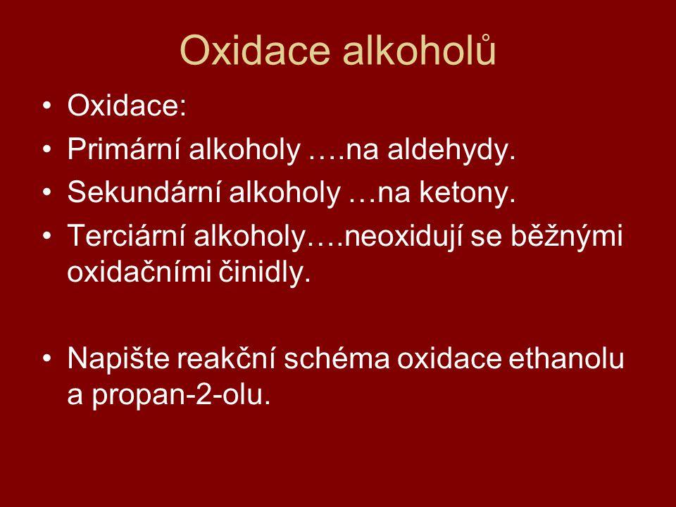 Oxidace alkoholů Oxidace: Primární alkoholy ….na aldehydy.