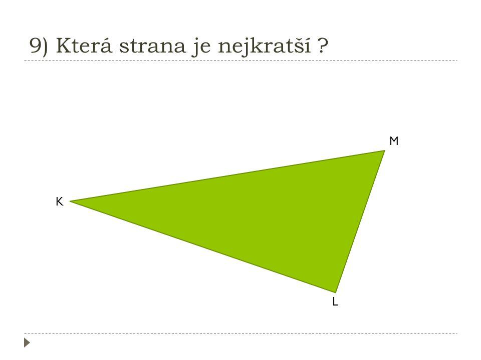 9) Která strana je nejkratší