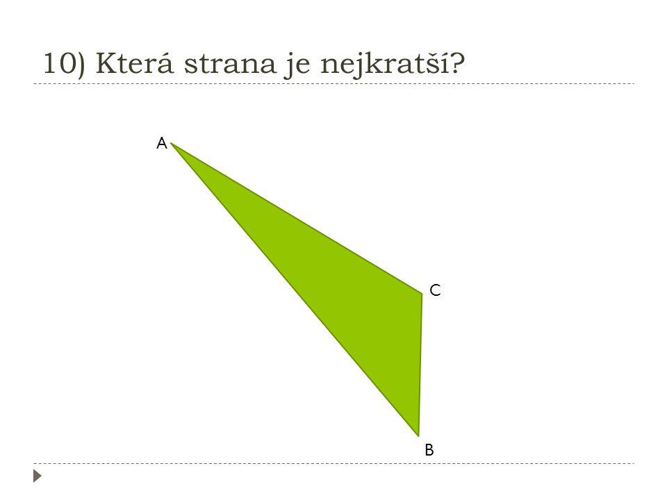 10) Která strana je nejkratší
