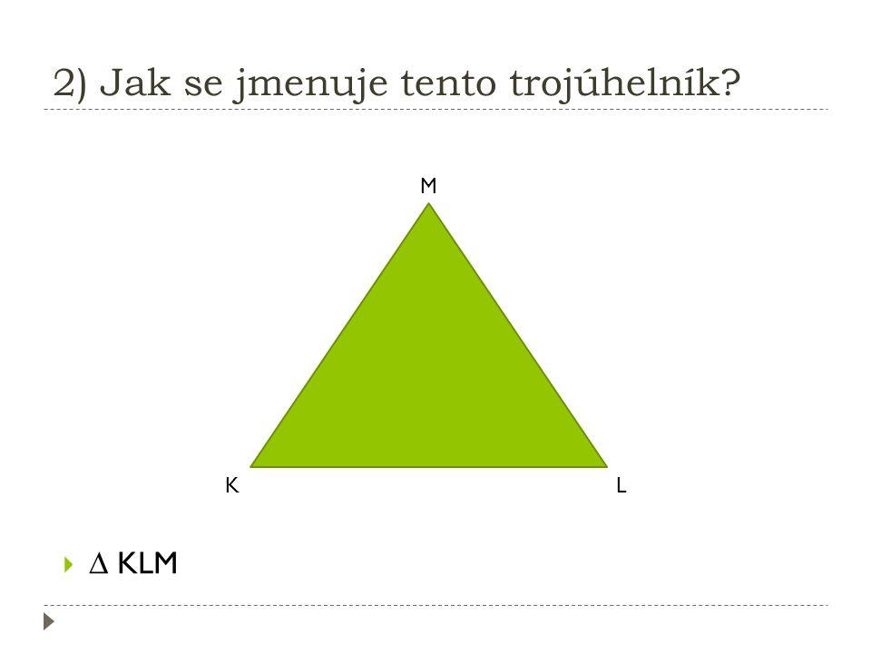 2) Jak se jmenuje tento trojúhelník