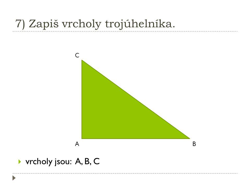 7) Zapiš vrcholy trojúhelníka.