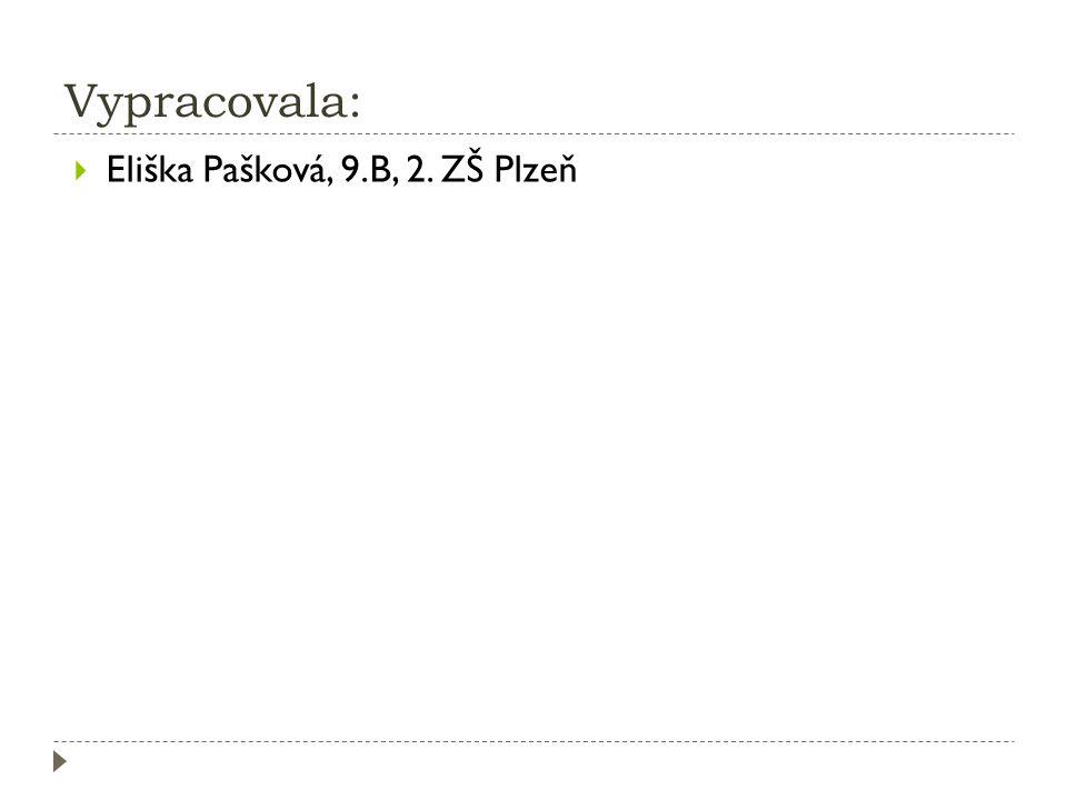 Vypracovala: Eliška Pašková, 9.B, 2. ZŠ Plzeň