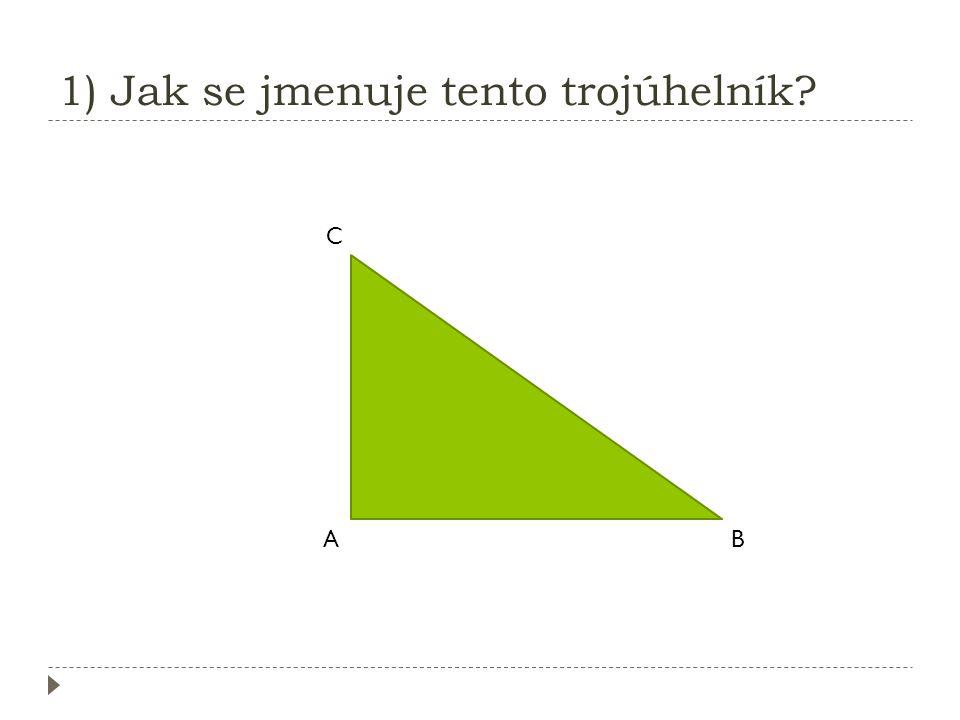 1) Jak se jmenuje tento trojúhelník