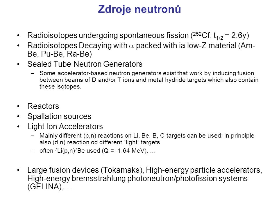Zdroje neutronů Radioisotopes undergoing spontaneous fission (252Cf, t1/2 = 2.6y)