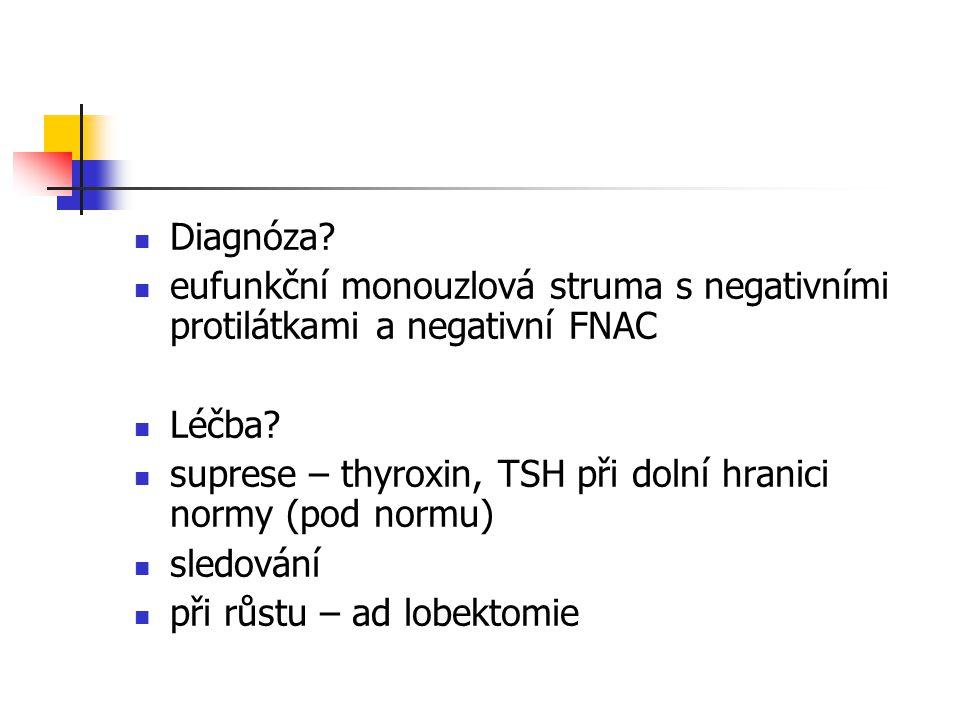 Diagnóza eufunkční monouzlová struma s negativními protilátkami a negativní FNAC. Léčba