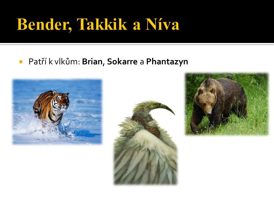 Bender, Takkik a Níva Patří k vlkům: Brian, Sokarre a Phantazyn