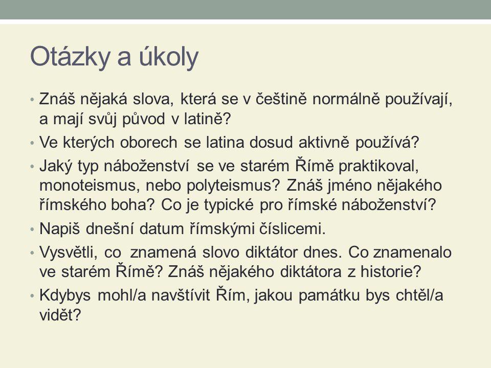 Otázky a úkoly Znáš nějaká slova, která se v češtině normálně používají, a mají svůj původ v latině