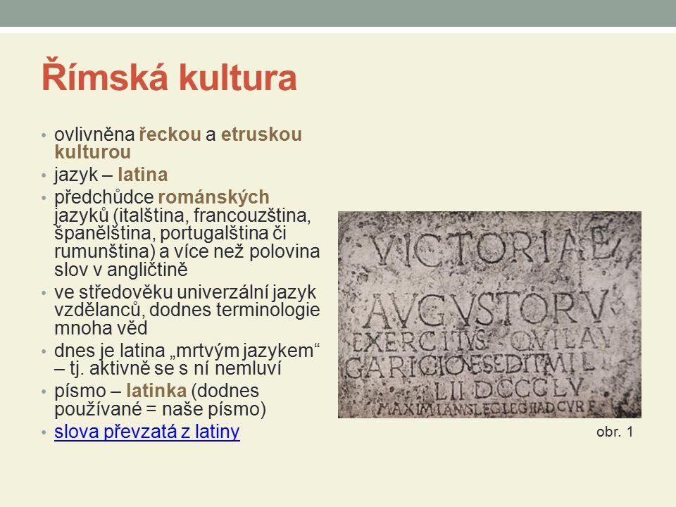 Římská kultura ovlivněna řeckou a etruskou kulturou jazyk – latina