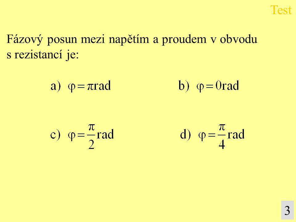 Test Fázový posun mezi napětím a proudem v obvodu s rezistancí je: 3