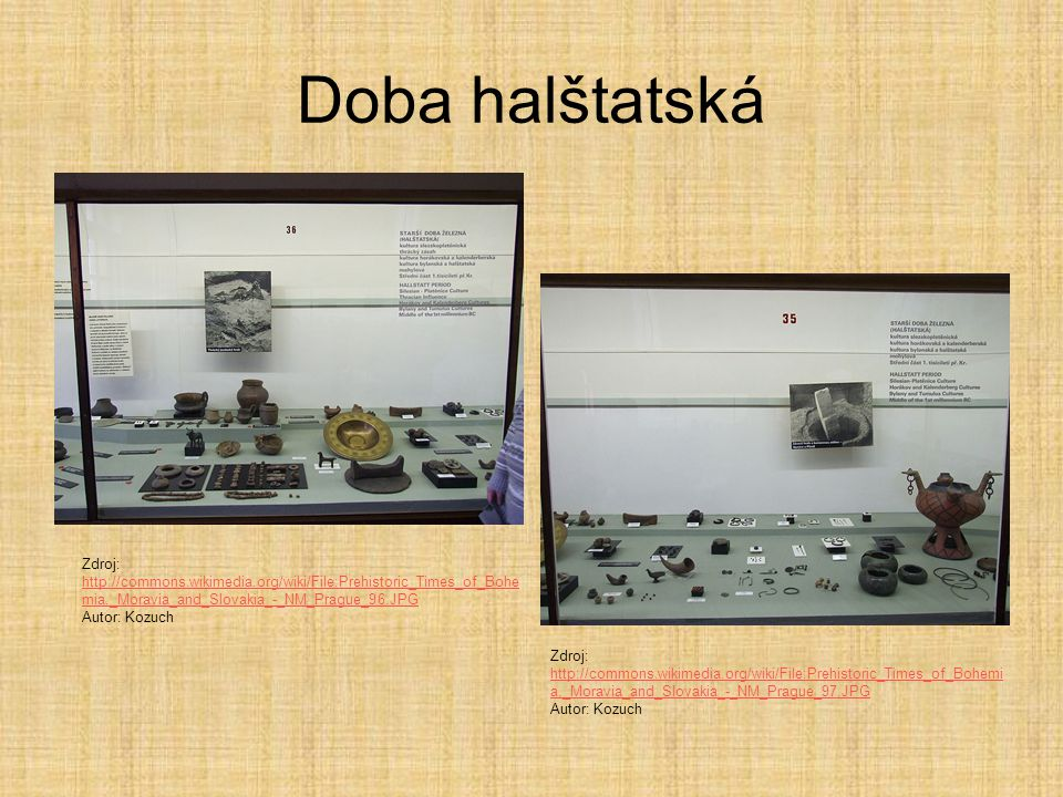 Doba halštatská Zdroj: http://commons.wikimedia.org/wiki/File:Prehistoric_Times_of_Bohemia,_Moravia_and_Slovakia_-_NM_Prague_96.JPG.