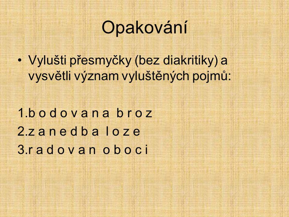 Opakování Vylušti přesmyčky (bez diakritiky) a vysvětli význam vyluštěných pojmů: b o d o v a n a b r o z.