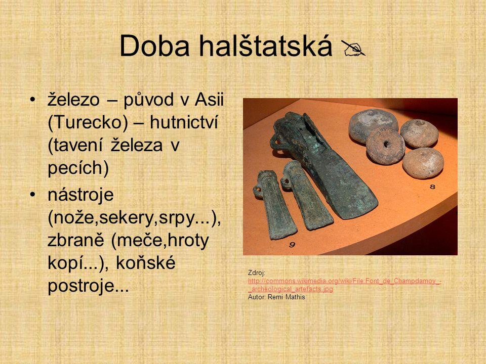 Doba halštatská  železo – původ v Asii (Turecko) – hutnictví (tavení železa v pecích)