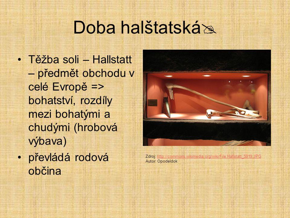 Doba halštatská Těžba soli – Hallstatt – předmět obchodu v celé Evropě => bohatství, rozdíly mezi bohatými a chudými (hrobová výbava)