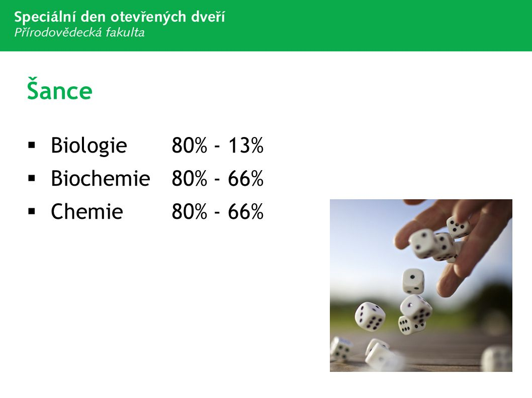 Šance Biologie 80% - 13% Biochemie 80% - 66% Chemie 80% - 66%