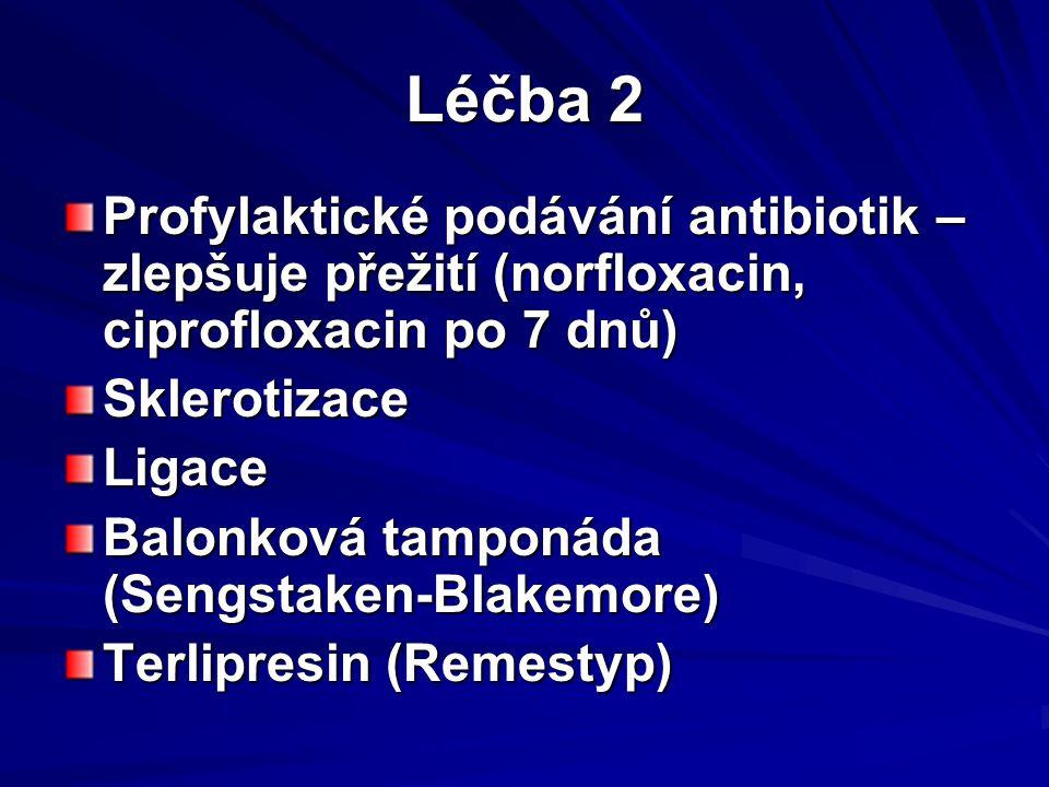 Léčba 2 Profylaktické podávání antibiotik – zlepšuje přežití (norfloxacin, ciprofloxacin po 7 dnů) Sklerotizace.
