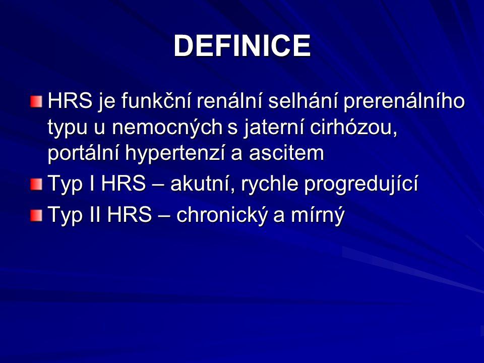 DEFINICE HRS je funkční renální selhání prerenálního typu u nemocných s jaterní cirhózou, portální hypertenzí a ascitem.