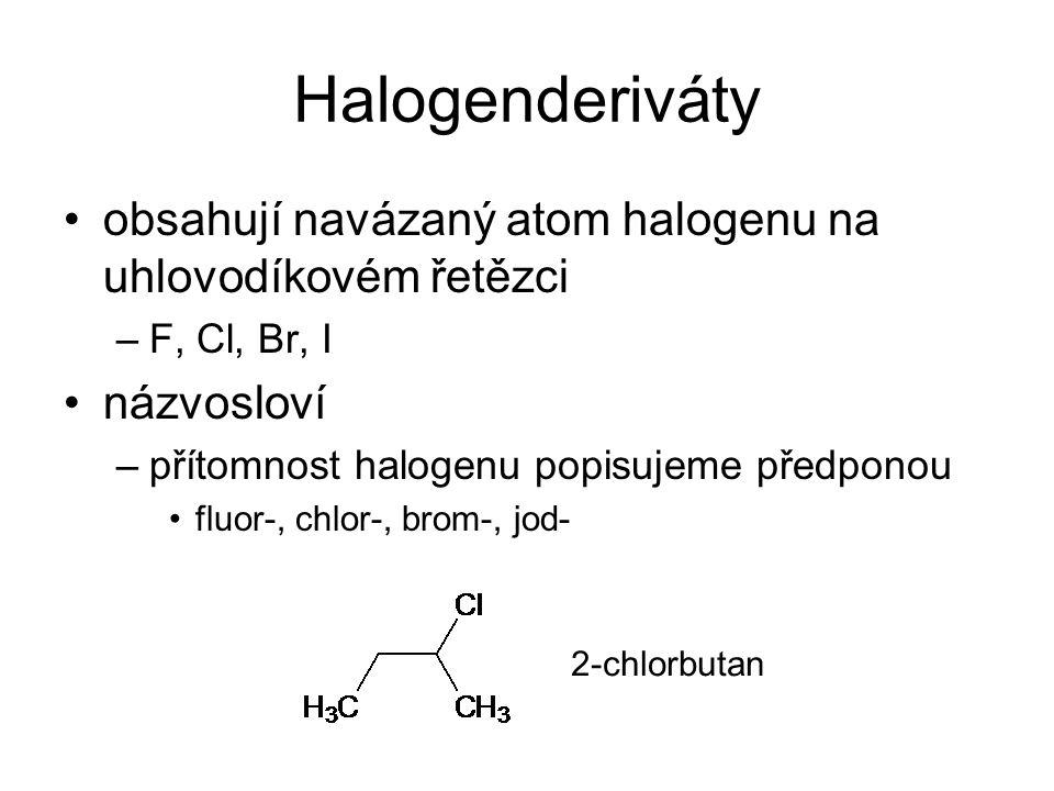 Halogenderiváty obsahují navázaný atom halogenu na uhlovodíkovém řetězci. F, Cl, Br, I. názvosloví.