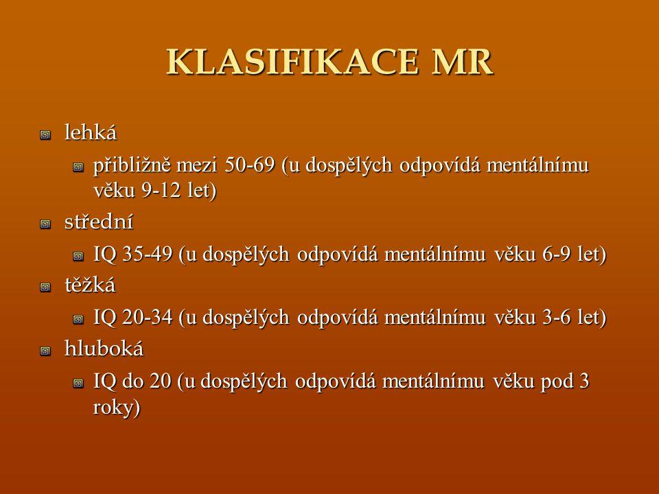 KLASIFIKACE MR lehká. přibližně mezi 50-69 (u dospělých odpovídá mentálnímu věku 9-12 let) střední.