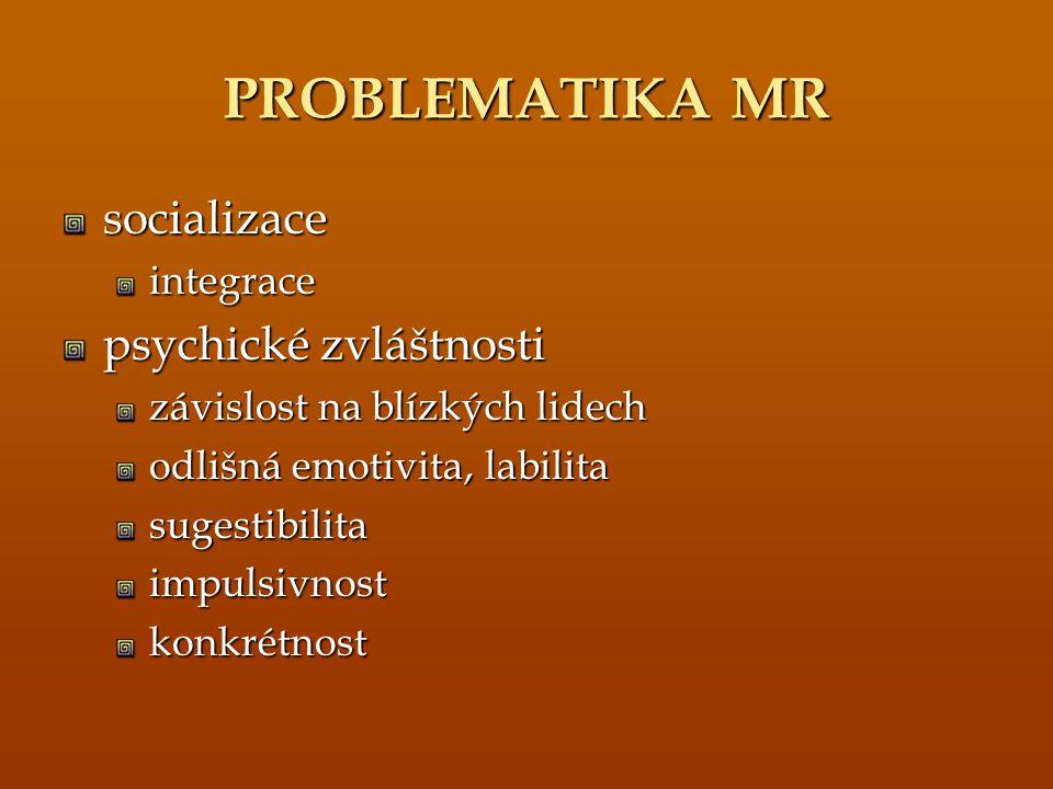 PROBLEMATIKA MR socializace psychické zvláštnosti integrace
