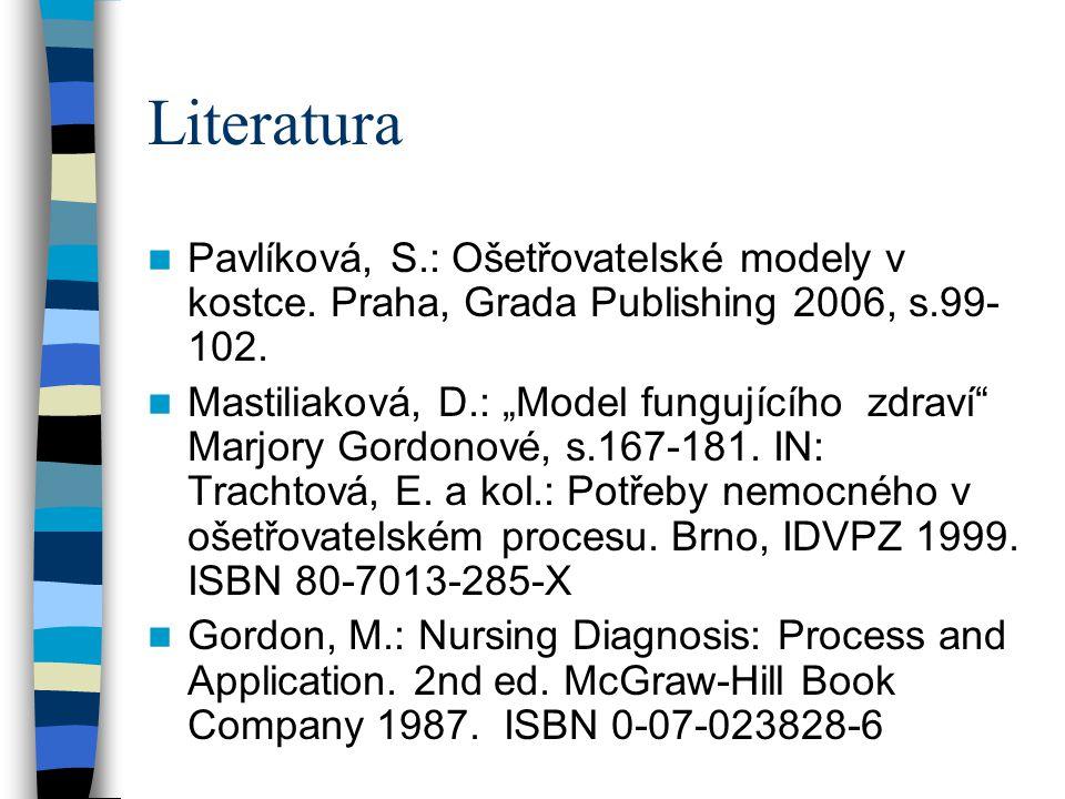 Literatura Pavlíková, S.: Ošetřovatelské modely v kostce. Praha, Grada Publishing 2006, s.99-102.