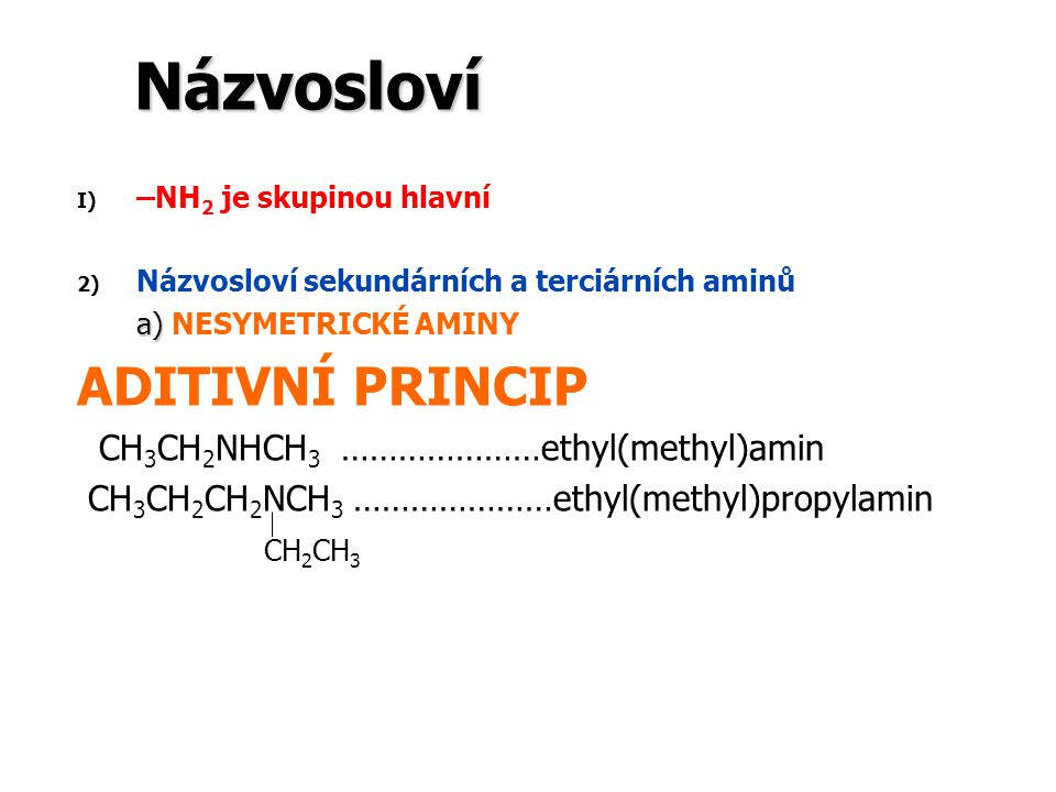 Názvosloví ADITIVNÍ PRINCIP CH3CH2NHCH3 …………………ethyl(methyl)amin