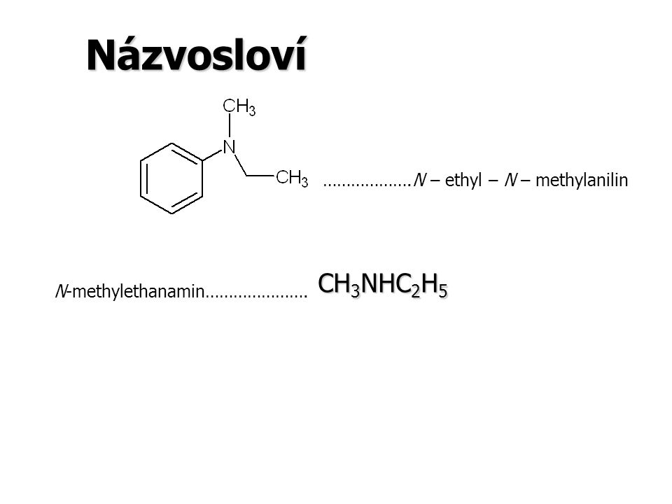 Názvosloví ……………….N – ethyl – N – methylanilin