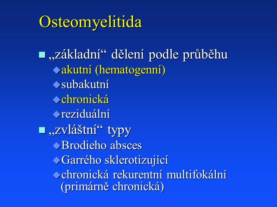 """Osteomyelitida """"základní dělení podle průběhu """"zvláštní typy"""