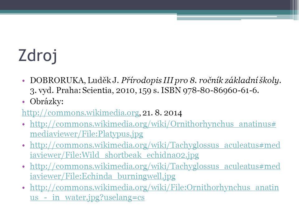 Zdroj DOBRORUKA, Luděk J. Přírodopis III pro 8. ročník základní školy. 3. vyd. Praha: Scientia, 2010, 159 s. ISBN 978-80-86960-61-6.