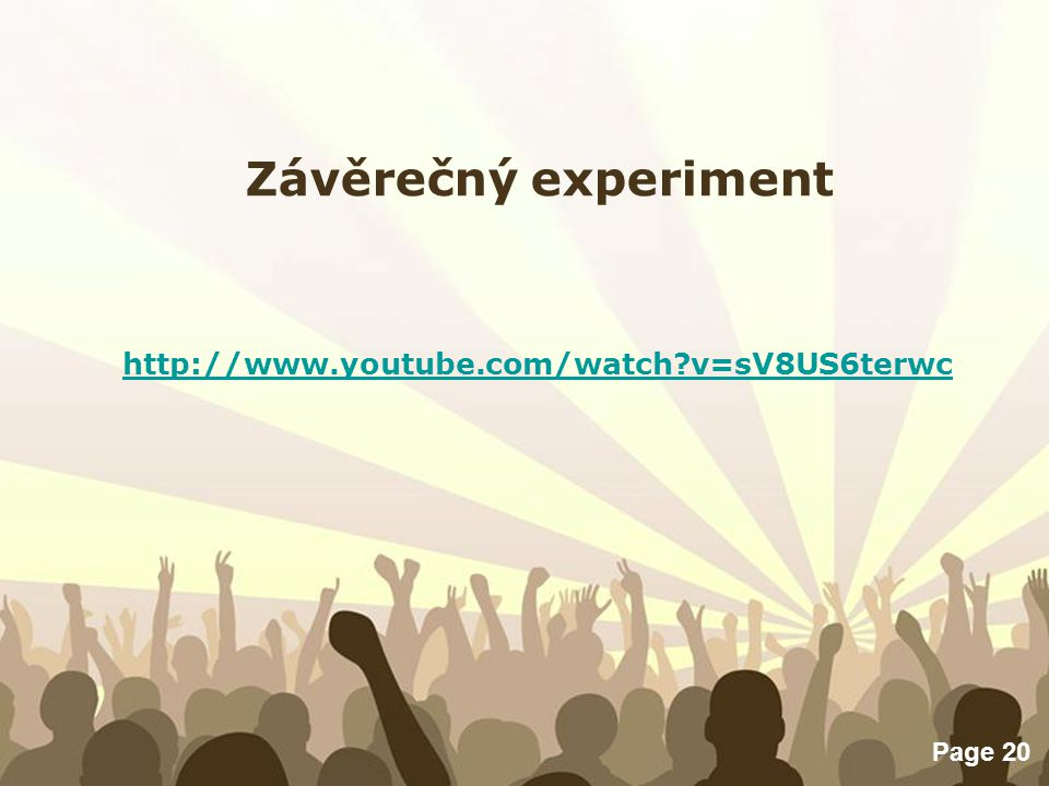 Závěrečný experiment http://www.youtube.com/watch v=sV8US6terwc
