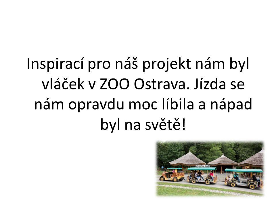 Inspirací pro náš projekt nám byl vláček v ZOO Ostrava