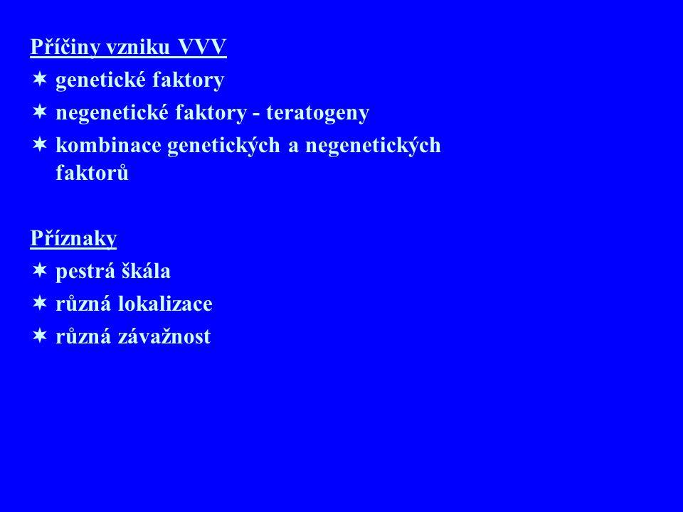 Příčiny vzniku VVV genetické faktory. negenetické faktory - teratogeny. kombinace genetických a negenetických faktorů.