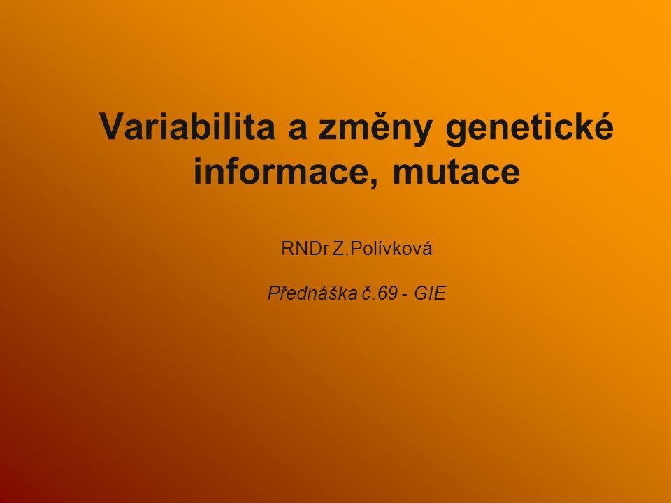 Variabilita a změny genetické informace, mutace RNDr Z