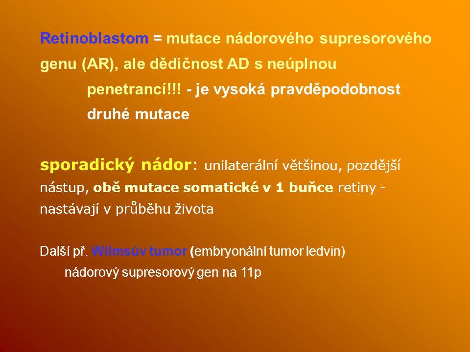 Retinoblastom = mutace nádorového supresorového genu (AR), ale dědičnost AD s neúplnou penetrancí!!! - je vysoká pravděpodobnost druhé mutace