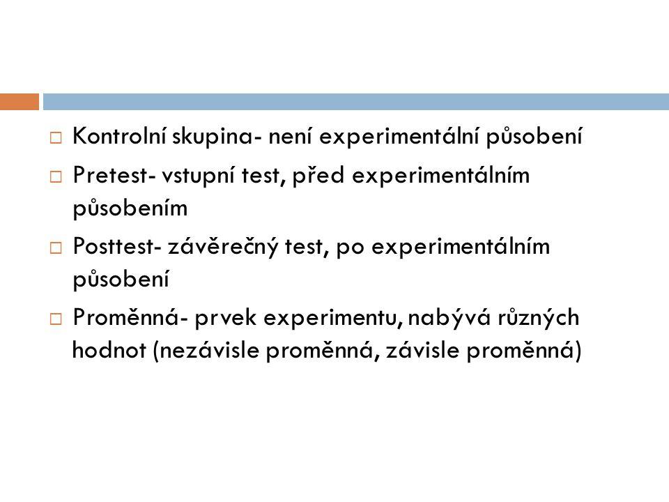 Kontrolní skupina- není experimentální působení