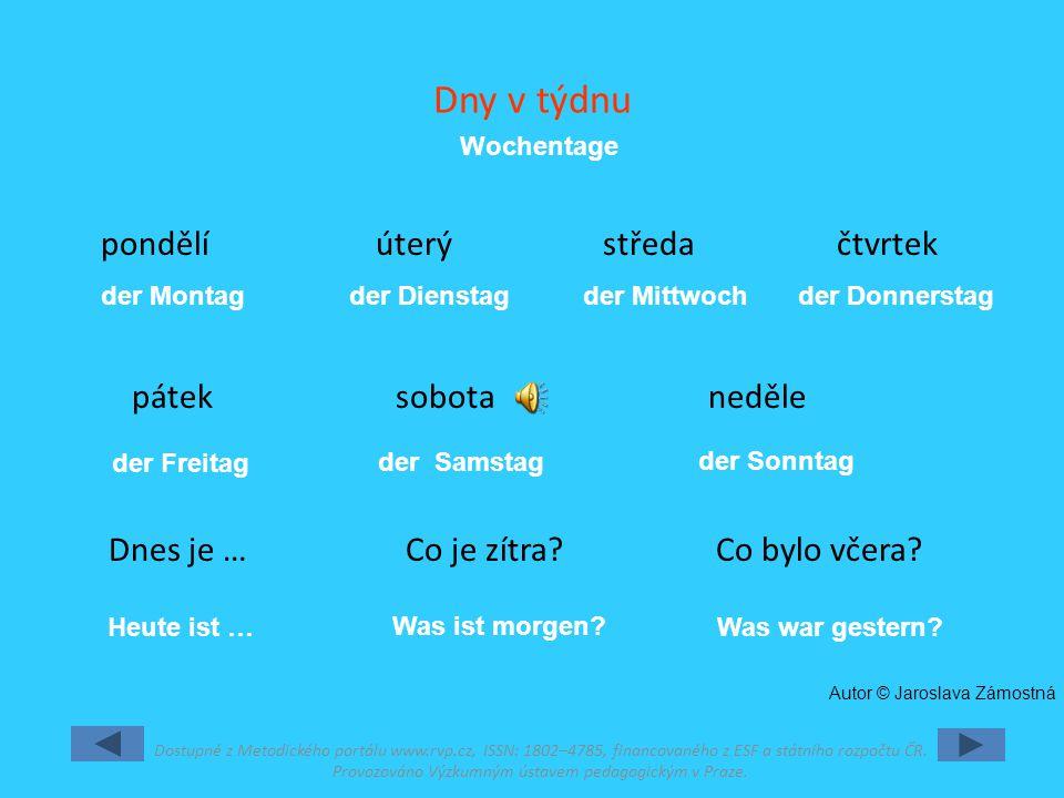 Dny v týdnu Wochentage. pondělí úterý středa čtvrtek pátek sobota neděle Dnes je … Co je zítra Co bylo včera
