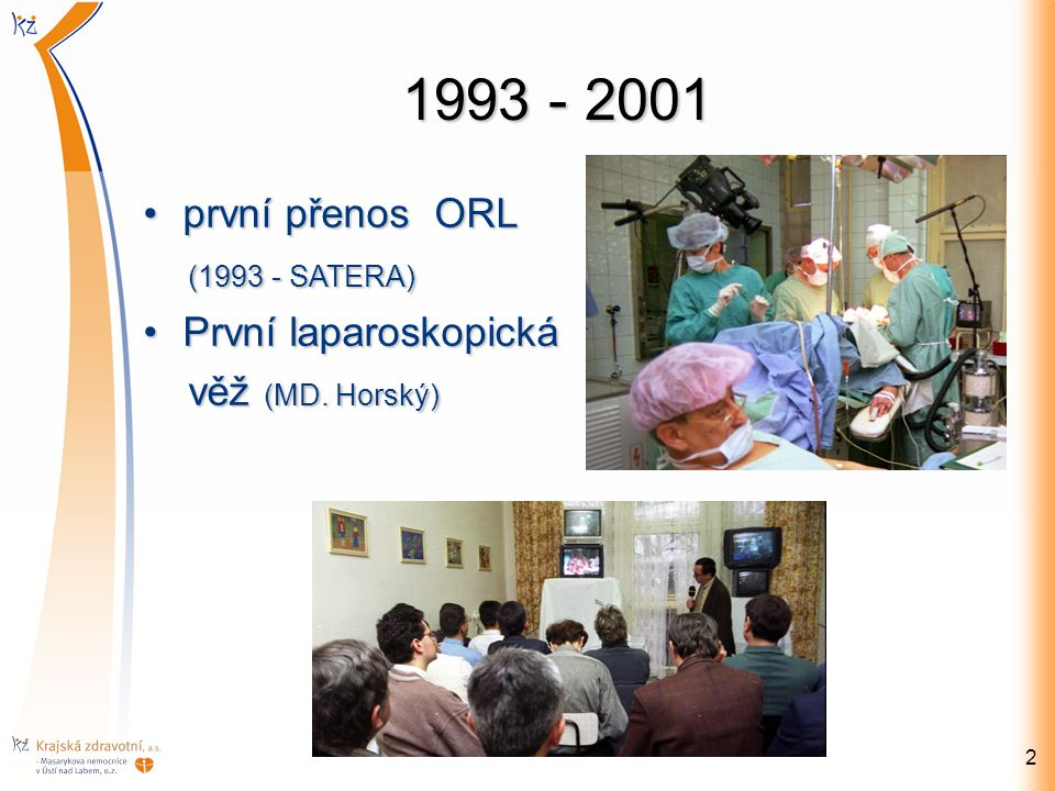 1993 - 2001 první přenos ORL (1993 - SATERA) První laparoskopická