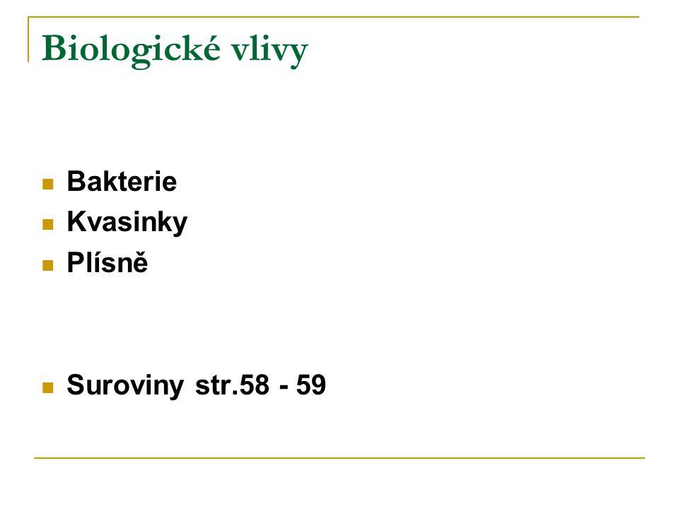 Biologické vlivy Bakterie Kvasinky Plísně Suroviny str.58 - 59