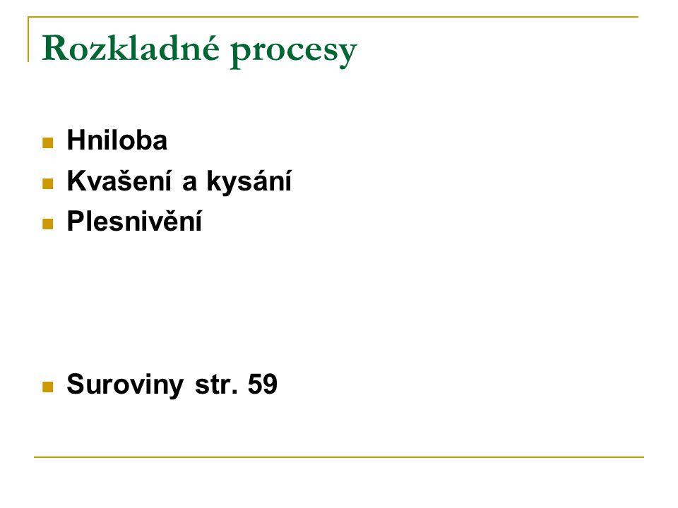 Rozkladné procesy Hniloba Kvašení a kysání Plesnivění Suroviny str. 59