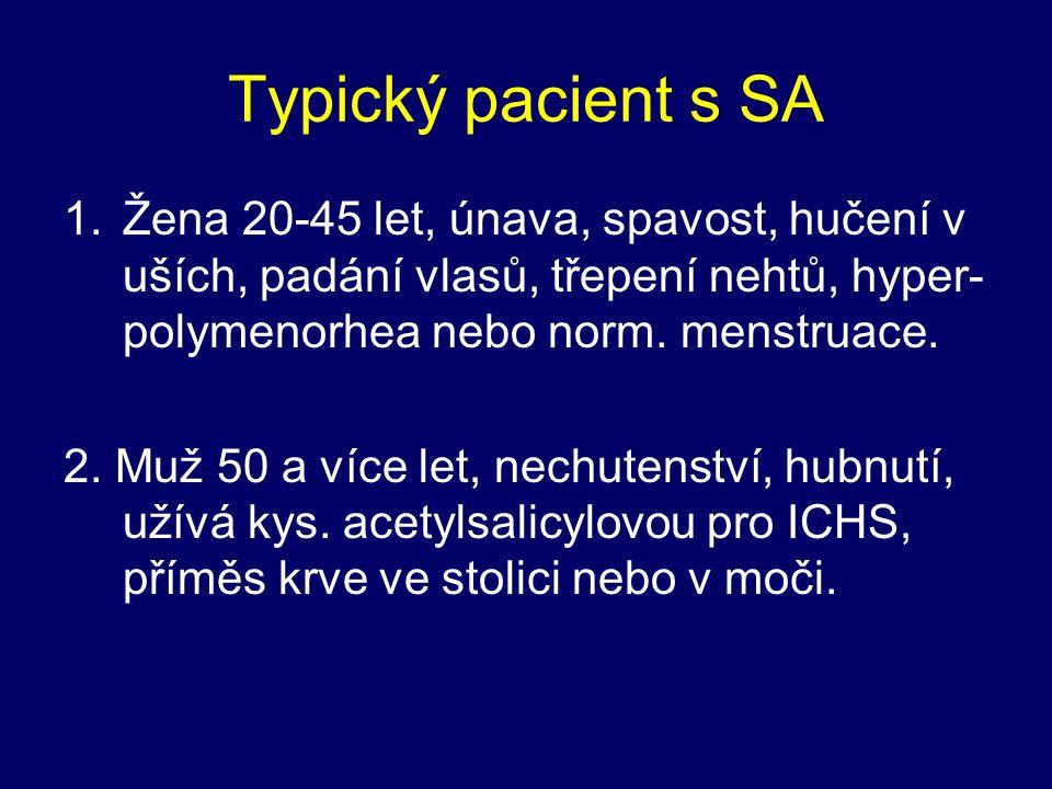 Typický pacient s SA Žena 20-45 let, únava, spavost, hučení v uších, padání vlasů, třepení nehtů, hyper-polymenorhea nebo norm. menstruace.